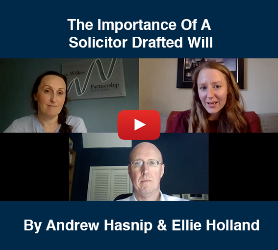 The importance of a solicitor drafted will - Andrew Hasnip & Ellie Holland